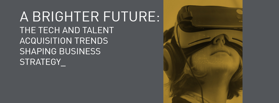 A Brighter future | Tech and Talent Acquisition trends